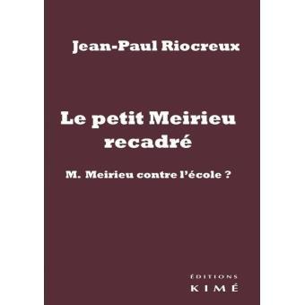 JOURNAL DE LECTURE : JEAN PAUL RIOCREUX, LE PETIT MEIRIEU RECADRE. Ed. Kimé, 2016.